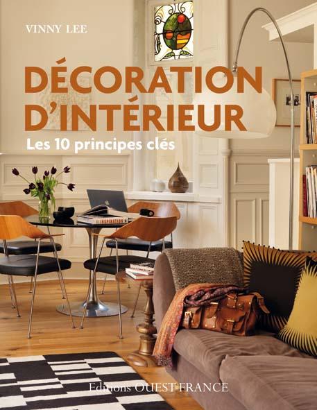 D coration d 39 int rieur les dix principes cl s decorer - Decoration d interieur maison ...